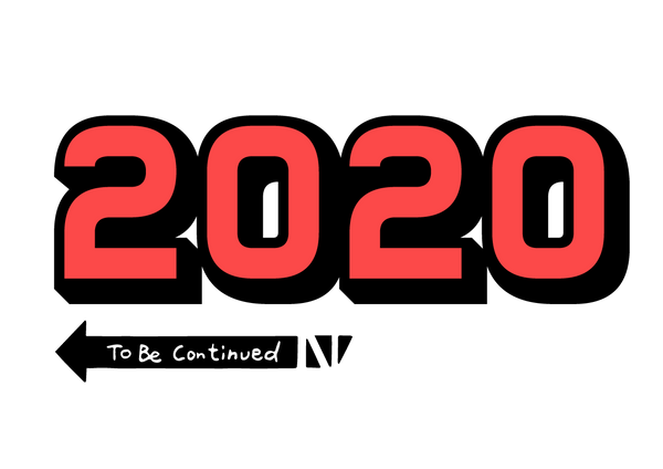 2020 - To be continued