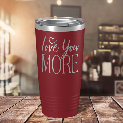 Love You More on Maroon 20 oz Stainless Steel Ringneck Tumbler