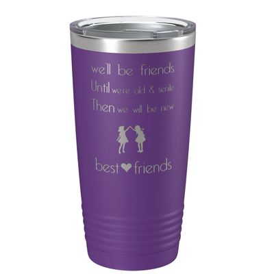 We'll be Friend's Until We're Old & Senile on Purple 20 oz Stainless Steel Ringneck Tumbler