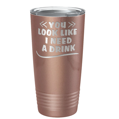 You Look Like I Need Drink on Rose Gold 20 oz Stainless Steel Ringneck Tumbler