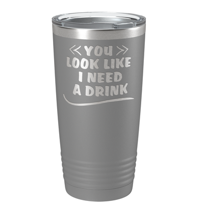 You Look Like I Need Drink on Slate 20 oz Stainless Steel Ringneck Tumbler
