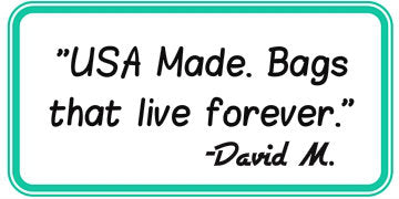USA Made. Bags that live forever.
