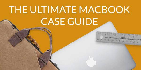 The Ultimate MacBook Case Guide