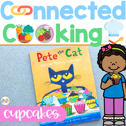 Connected Cooking Cupcakes Unit | Interactive Read Aloud, Visual Recipe + More!