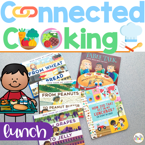 Connected Cooking Lunch Unit | Interactive Read Aloud, Visual Recipe + More!