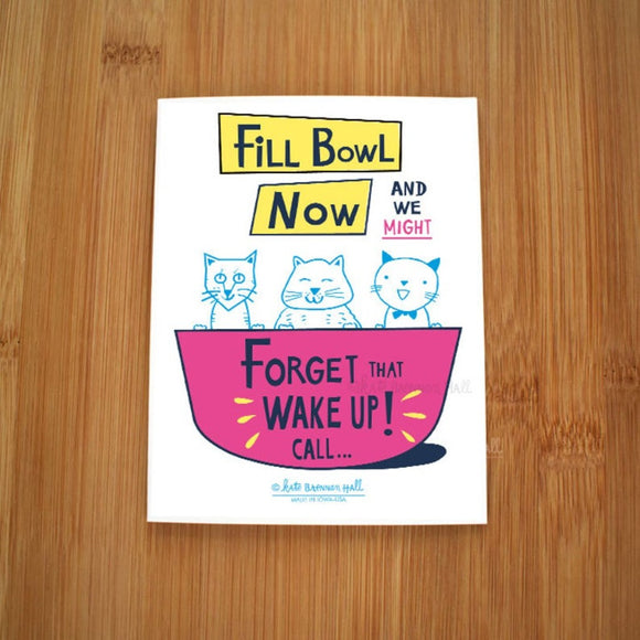 Fill Bowl Now Cat Card by Kate Brennan Hall
