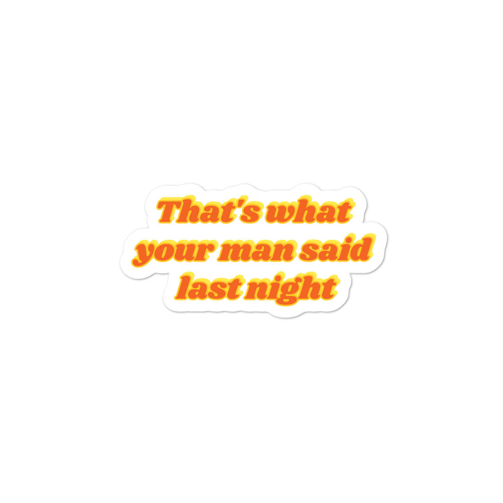 That's What Your Man Said Last Night Sticker