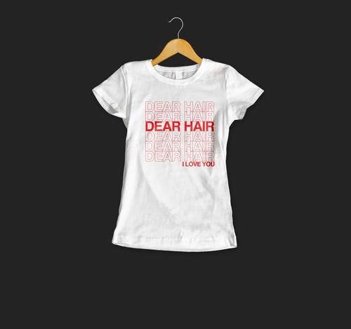 Dear Hair I Love You, Thank You (PreSale$20) WHITE