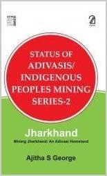 Status Of Adivasis/indigenous Peoples Mining Series-2: Jharkhand