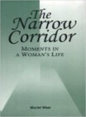 The Narrow Corridor - Moments In A Woman's Life