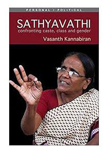 Sathyavathi: Confronting Caste, Class And Gender