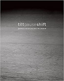 Tilt Pause Shift: Dance Ecologies In India