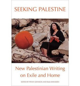 Seeking Palestine: New Palestinian Writing On Exile & Home
