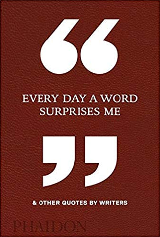 Everyday A Word Surprises Me & Other Quotes By Writers