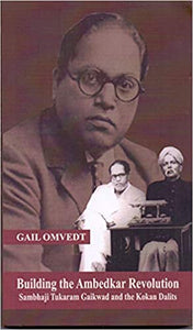 Building The Ambedkar Revolution: Sambhaji Tukaram Gaikwad And The Kokan Dalits