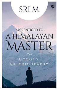 Apprenticed To A Himalayan Master