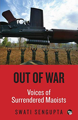 Out Of War: Voices Of Surrendered Maoists