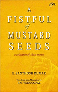 A Fistful Of Mustard Seeds: A Collection Of Short Stories