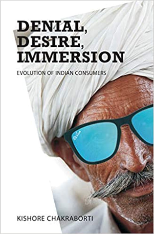 Denial, Desire, Immersion – Evolution Of Indian Consumers
