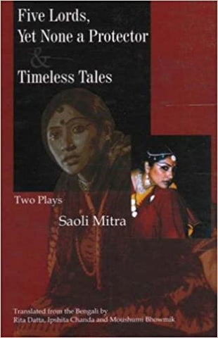 Five Lords Yet None A Protector & Timeless Tales - Two Plays