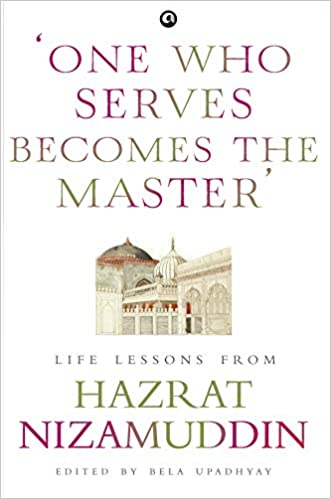 One Who Serves Becomes the Master: Life Lessons from Hazrat Nizamuddin