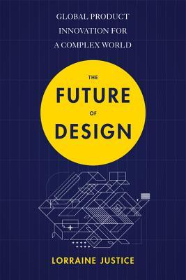 The Future of Design: Innovating Global Products for a Complex World