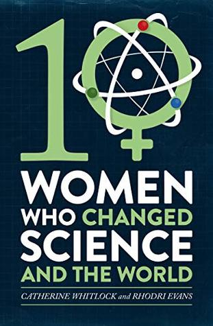 Ten Women Who Changed Science, And The World