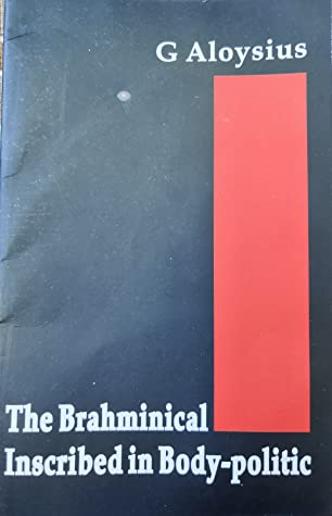 The Brahminical Inscribed In Body-politic