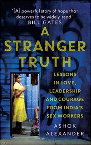 A Stranger Truth: Lessons In Love, Leadership And Courage From India's Sex Workers