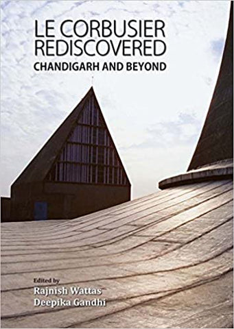 Le Corbusier Rediscovered: Chandigarh And Beyond