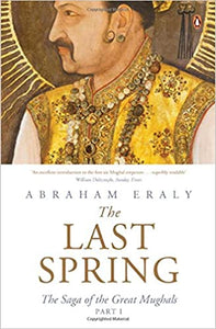 The Last Spring:  The Saga Of The Great Mughals (Part I)