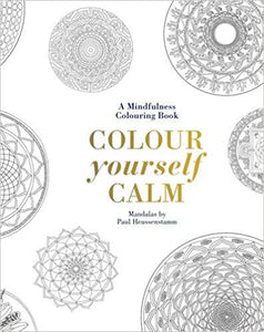 Colour Yourself Calm: A Mindfulness Colouring Book