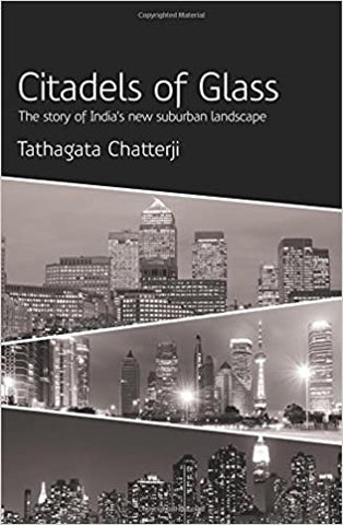 Citadels of Glass: The Story of India's New Suburban Landscape