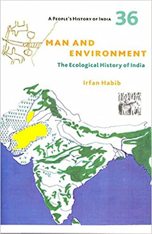 Man And Environment: A People's History Of India 36: The Ecological History Of India