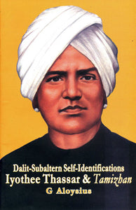 Dalit-subaltern Self-identifications Iyothee Thassar And Tamizhan