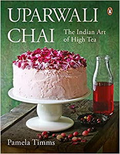 Uparwali Chai: The Indian Art Of High Tea