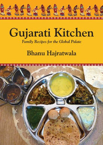 Gujarati Kitchen - Family Recipes For The Global Palate