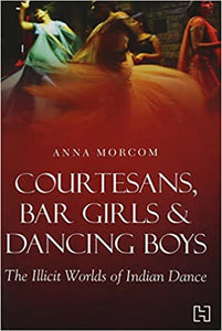 Courtesans, Bar Girls & Dancing Boys