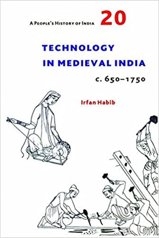 Technology In Medieval India: A People's History Of India 20: C. 650-1750