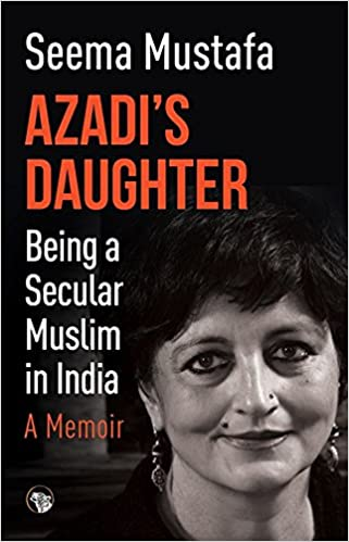 Azadi?s Daughter: Being A Secular Muslim In India