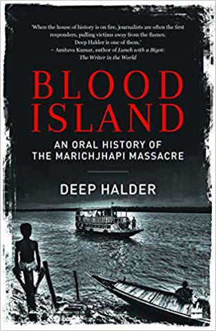 Blood Island: An Oral History of the Marichjhanpi Massacre