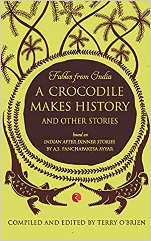 Fables From India: A Crocodile Makes History And Other Stories