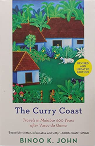 The Curry Coast: Travels in Malabar 500 Years After Vasco Da Gama