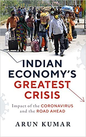 Indian Economy's Greatest Crisis: Impact of The Coronavirus and the Road Ahead
