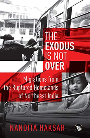 The Exodus Is Not Over Migrations From The Ruptured Homelands Of Northeast India