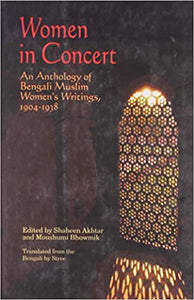 Women In Concert - An Anthology Of Bengali Muslim, Women's Writings 1904-1938