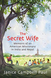 The Secret Wife: Memoirs Of An American Missionary In India And Nepal