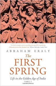 The First Spring: Life In The Golden Age Of India (Part 1)