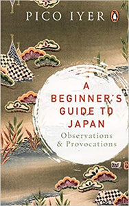 A Beginner's Guide To Japan: Observations & Provocations