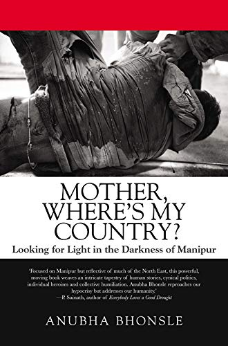 Mother, Wheres My Country? Looking For Light On The Darkness Of Manipur